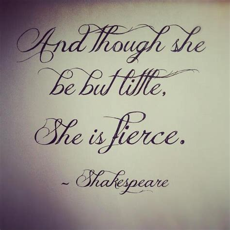 though she be but little she is fierce tattoo though she is she is fierce shakespeare quotes