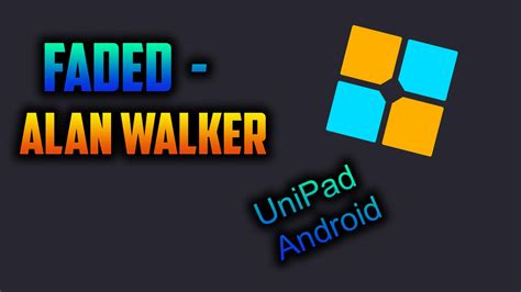 alan walker unipad faded alan walker on unipad android youtube