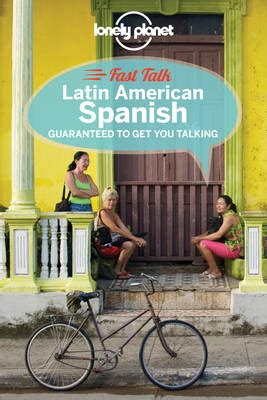 lonely planet latin american spanish phrasebook lonely planet fast talk latin american spanish by lonely planet waterstones