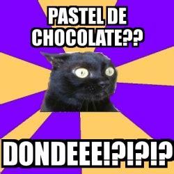 Memes De Chocolate - meme anxiety cat pastel de chocolate dondeee