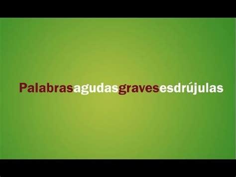 Palabras Agudas Graves Y Esdrjulas Youtube | 191 qu 233 son palabras agudas graves y esdr 250 julas youtube