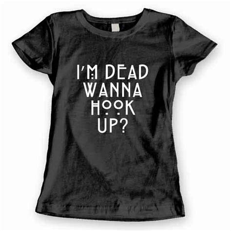 Kaos Im Dead Wanna Hook Up t shirt i m dead wanna hook up clotee t