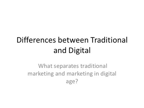 difference between the traditional and differences between traditional and digital