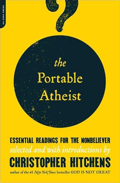 the portable atheist essential readings for the non believer by christopher hitchens paperback