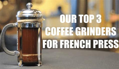 press best best coffee grinder for press our 3 picks