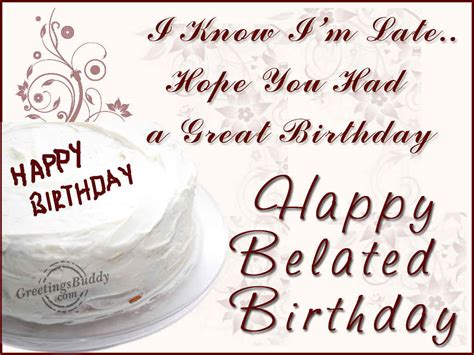Quotes On Belated Birthday Wishes Belated Birthday Wishes Greetingsbuddy Com