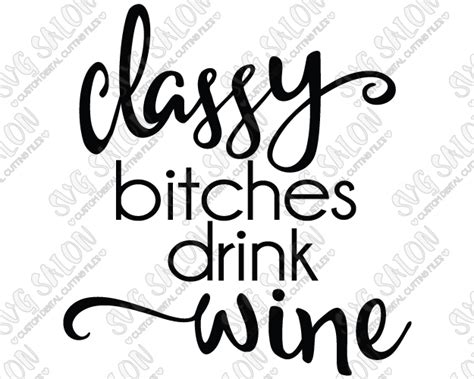 wine glass sayings svg classy bitches drink wine custom diy vinyl sign glass