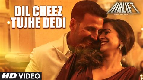 full hd video song dil cheez tujhe dedi full hd video song airlift
