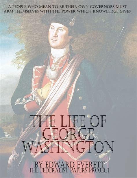 biography george washington american revolutionary viewing quiz the life of george washington by edward everett