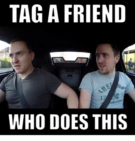 Tag A Friend Meme - tag a friend who does this cars meme on sizzle