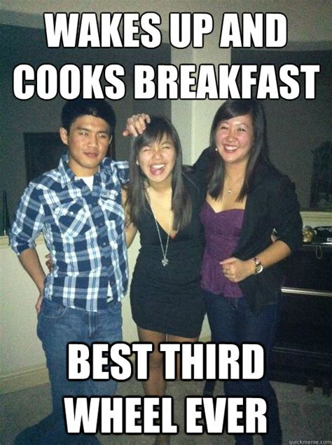 Third Wheel Meme - wakes up and cooks breakfast best third wheel ever third