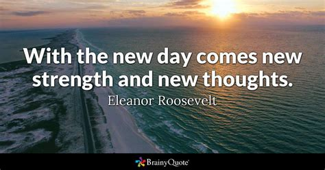 new day quotes with the new day comes new strength and new thoughts