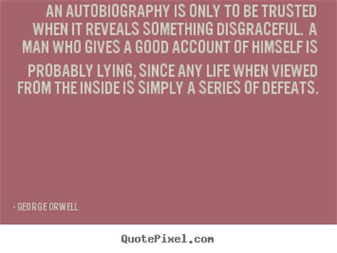 quotes about biography and autobiography life quote an autobiography is only to be trusted when