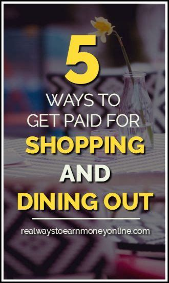 Do Get Paid To Shop by Want To Get Paid To Shop And Dine Out Here Are 5 Ways To