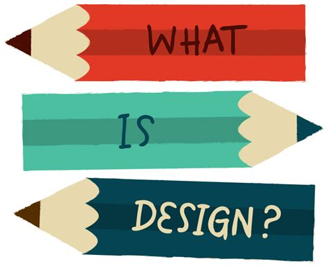 Designing Is by What Is Design Why Is It Important Hack Design