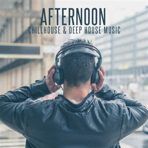 Va Afternoon Chillhouse Deep House Music 2016 Mp3 320 Kbps Torrent Trance