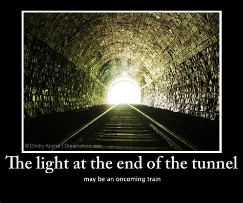 The Light At The End Of The Tunnel by Light At The End Of The Tunnel Meme Quotes