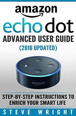 echo show echo show advanced user guide 2017 updated step by step to enrich your smart dot echo dot echo dot user manual volume 7 books echo dot dot advanced user guide 2017