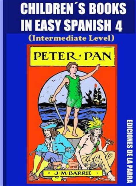childrens books in easy spanish children 180 s books in easy spanish 4 peter pan intermediate level by alejandro parra pinto