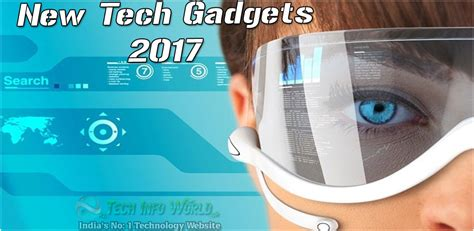 gadgets new 2017 a year of emerging and evolving new tech gadgets