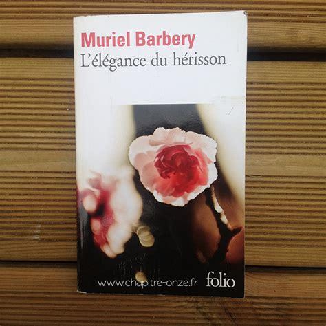 Lelegance Du Herisson by L El 233 Gance Du H 233 Risson De Muriel Barbery Chapitre Onze