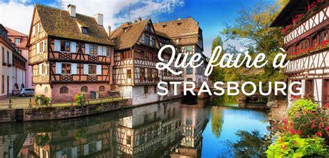 Alsace France by Visiter Strasbourg Top 25 Des Choses 224 Faire Et 224 Voir