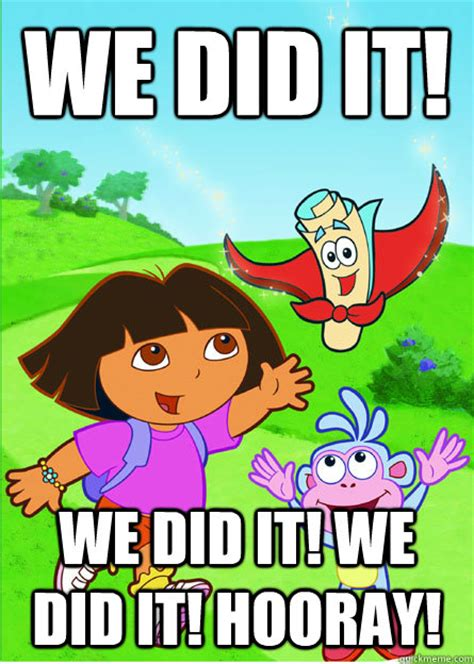 We Did It Meme - we did it we did it we did it hooray dora you have