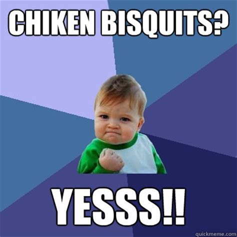 chiken bisquits yesss success kid quickmeme