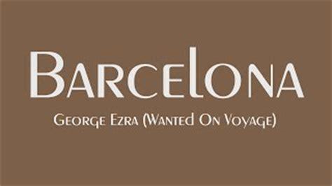 barcelona george ezra lyrics barcelona von george ezra laut de song