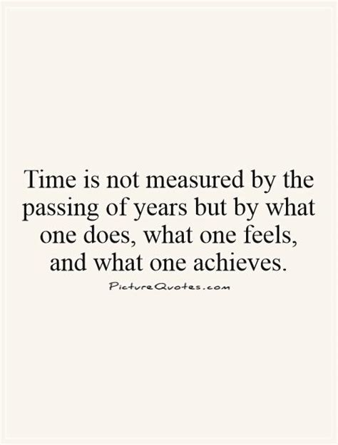 time is not measured by the passing of years but by what