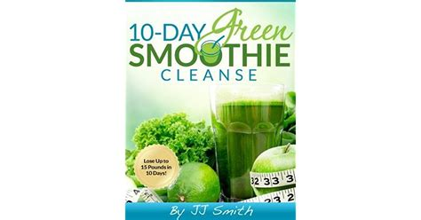 Green Smoothie Detox Book by 10 Day Green Smoothie Cleanse Lose Up To 15 Pounds In 10