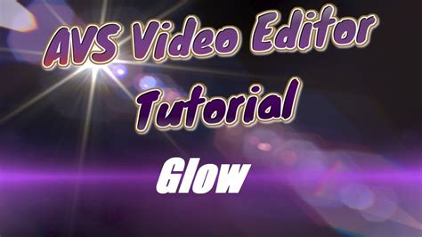 videomakerfx tutorial avs video editor tutorial video effects glow youtube