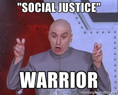 Social Justice Warrior Meme - le social justice warrior