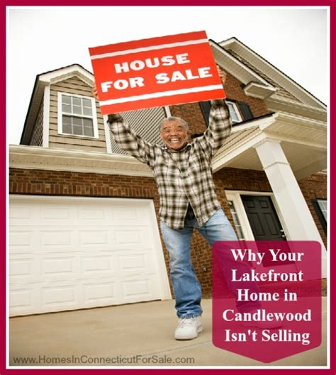 why your lakefront home in candlewood isn t selling