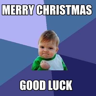 Goodluck Meme - meme creator merry christmas good luck meme generator at