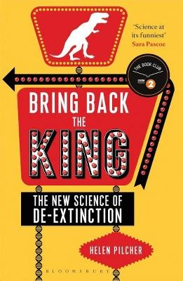 bring back the king the new science of de extinction bloomsbury sigma books bring back the king the new science of de extinction