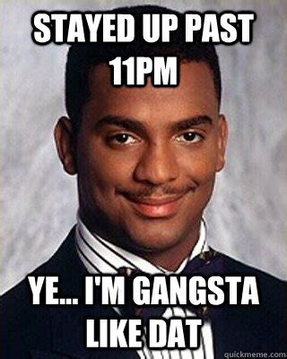 Bedtime Meme - bedtime meme stayed up past 11pm ye i m gangsta like dat