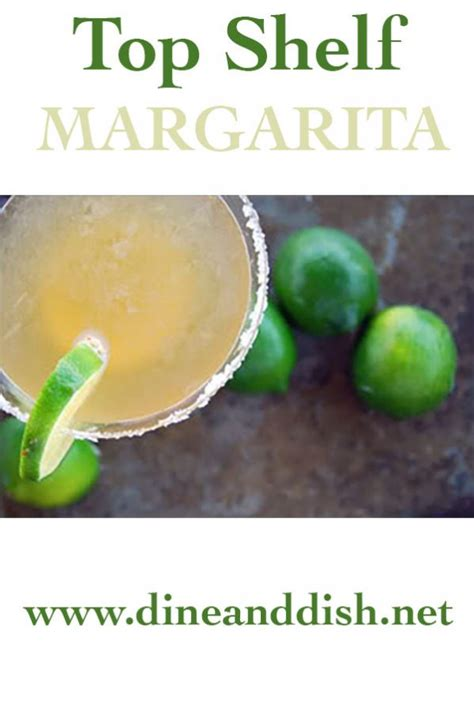 Top Shelf Margarita Cocktail Recipe by Top Shelf Margarita Recipe Dine And Dish