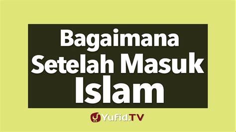 download mp3 ceramah pendeta masuk islam bagaimana setelah masuk islam yufid tv download video
