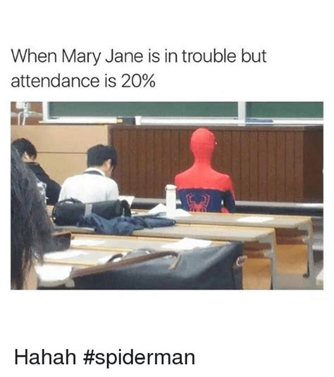 Mary Jane Memes - when mary jane is in trouble but attendance is 20 hahah