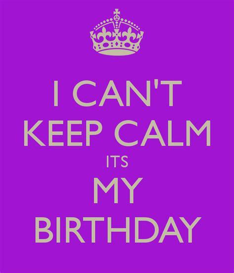 Keep Calm Birthday Meme - keep calm my birthday is today memes