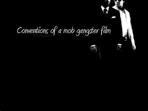 gangster film presentation conventions of a gangster film