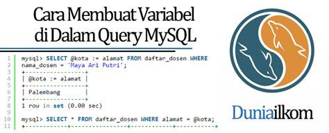 Cara Membuat Query Di Mysql | tutorial belajar mysql cara membuat variabel di dalam