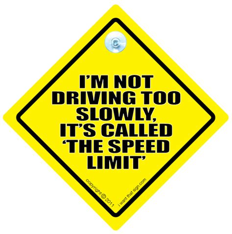 Im An Excellent Driver 2 by I M Not Driving Slowly It S Called The Speed Limit Car