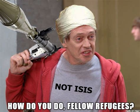 Steve Buscemi Meme - how do you do fellow refugees quot how do you do fellow