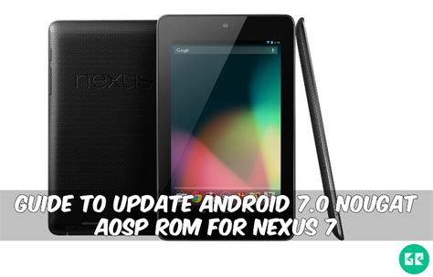 asus nexus 7 nougat guide to update android 7 0 nougat aosp rom for nexus 7