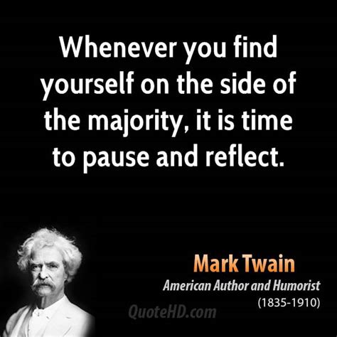whenever you find yourself on the side of the majority it is time to pause and reflect mark mark twain time quotes quotehd