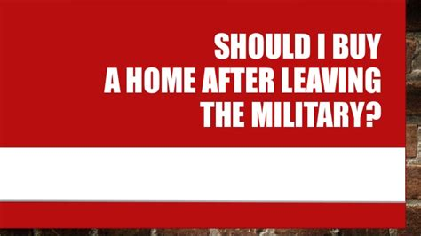 should i buy the house should i buy a home after leaving the military