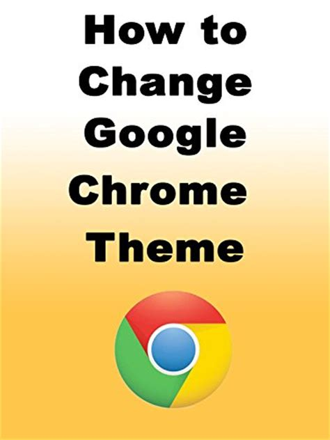 google themes how to change how to change google chrome theme adindashop