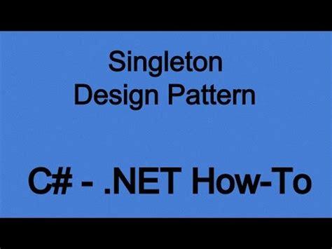 singleton pattern youtube how to use the singleton design pattern in net c youtube